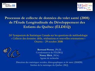 Bertrand Perron , (Ph.D) Coordonnateur de l'ÉLDEQ Nancy Illick , (M.Sc) Agente de recherche