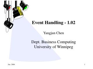 Event Handling - 1.02 Yangjun Chen Dept. Business Computing University of Winnipeg