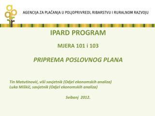 IPARD PROGRAM MJERA 101 i 103 PRIPREMA POSLOVNOG PLANA
