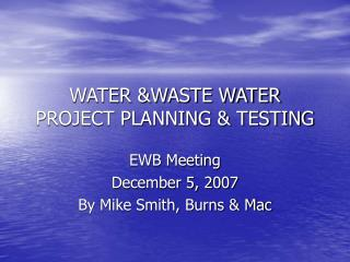 WATER &WASTE WATER PROJECT PLANNING & TESTING