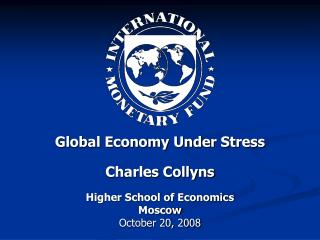 Global Economy Under Stress Charles Collyns Higher School of Economics Moscow October 20, 2008