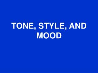 TONE, STYLE, AND MOOD