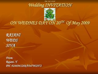 Om sai ram Wedding INVITATION ON WEDNES DAY ON 20 TH Of May 2009