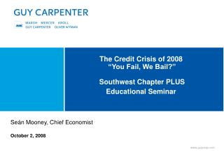 "The Credit Crisis of 2008   ""You Fail, We Bail?""  Southwest Chapter PLUS  Educational Seminar"