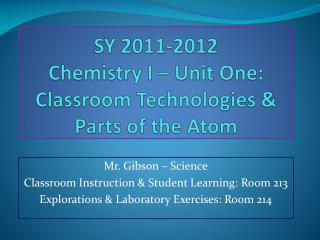 SY 2011-2012 Chemistry I – Unit One: Classroom Technologies & Parts of the Atom