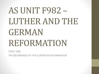 AS UNIT F982 – LUTHER AND THE GERMAN REFORMATION