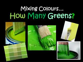 Mixing Colours…  How Many Greens ?