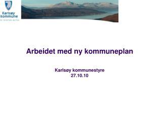 Arbeidet med ny kommuneplan Karlsøy kommunestyre 27.10.10
