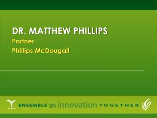 DR. MATTHEW PHILLIPS