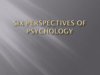SIX PERSPECTIVES OF PSYCHOLOGY