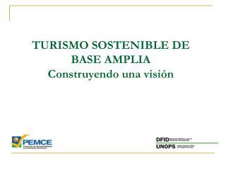 TURISMO SOSTENIBLE DE BASE AMPLIA Construyendo una visión