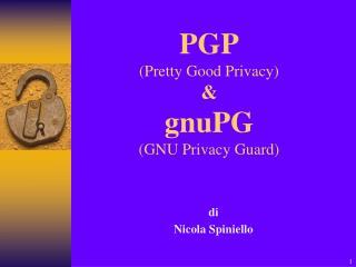 PGP (Pretty Good Privacy) & gnuPG (GNU Privacy Guard)