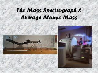 The Mass Spectrograph & Average Atomic Mass