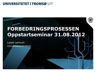FORBEDRINGSPROSESSEN Oppstartseminar 31.08.2012