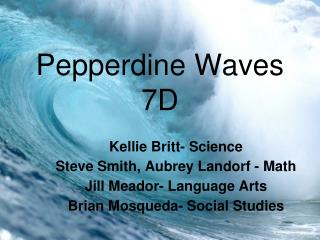 Pepperdine Waves 7D