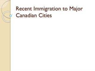 Recent Immigration to Major Canadian Cities