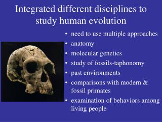 Integrated different disciplines to study human evolution