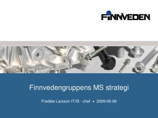 Finnvedengruppens MS strategi