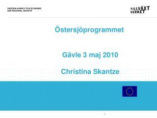 Östersjöprogrammet  Gävle 3 maj 2010 Christina Skantze