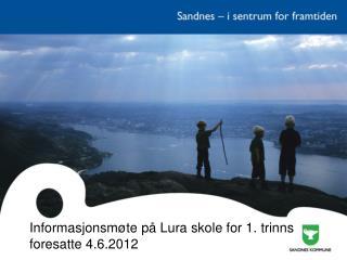 Informasjonsmøte på Lura skole for 1. trinns foresatte 4.6.2012