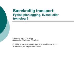 Bærekraftig transport: Fysisk planlegging, livsstil eller teknologi?