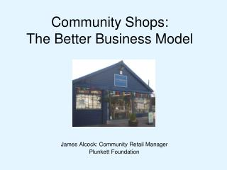 Community Shops: The Better Business Model