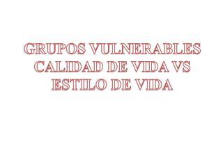 GRUPOS VULNERABLES CALIDAD DE VIDA VS ESTILO DE VIDA