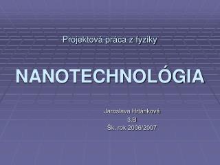 Projektová práca z fyziky NANOTECHNOLÓGIA