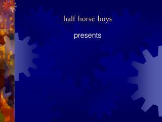 h alf h orse boys