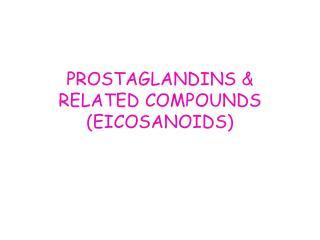 PROSTAGLANDINS & RELATED COMPOUNDS (EICOSANOIDS)