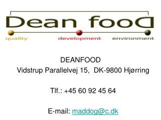 DEANFOOD Vidstrup Parallelvej 15, DK-9800 Hjørring Tlf.: +45 60 92 45 64 E-mail: maddog@c.dk