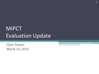 MiPCT Evaluation Update