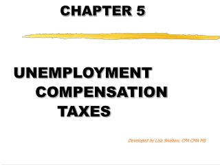 UNEMPLOYMENT   COMPENSATION    TAXES       Developed by Lisa Swallow, CPA CMA MS