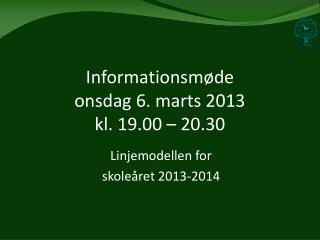 Informationsmøde onsdag 6. marts 2013 kl. 19.00 – 20.30