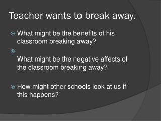 Teacher wants to break away.
