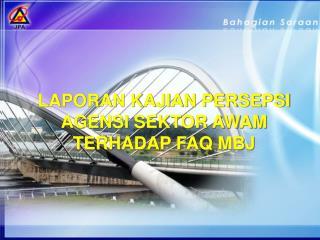 LAPORAN KAJIAN PERSEPSI AGENSI SEKTOR AWAM TERHADAP FAQ MBJ
