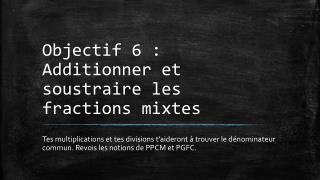 Objectif 6 : Additionner et soustraire les fractions mixtes