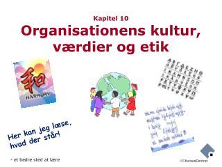 Kapitel 10 Organisationens kultur, værdier og etik