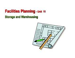 Facilities Planning  - Unit  11 Storage and Warehousing