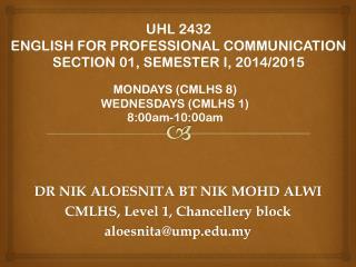 DR NIK ALOESNITA BT NIK MOHD ALWI CMLHS, Level 1, Chancellery block aloesnita@ump.my