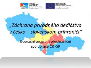 """"""" Záchrana prírodného dedičstva v česko – slovenskom prihraničí"""""""
