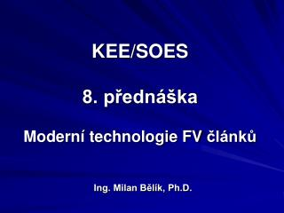 KEE/SOES 8. přednáška Modern í t echnologie FV článků