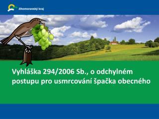 Vyhláška 294/2006 Sb., o odchylném postupu pro usmrcování špačka obecného
