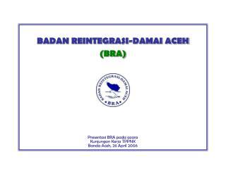 BADAN REINTEGRASI-DAMAI ACEH (BRA)