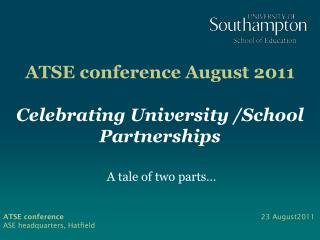 ATSE conference	 August 2011 Celebrating University /School Partnerships