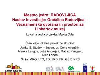 Lokalna vodja projekta: Majda Odar Člani ožje lokalne projektne skupine: