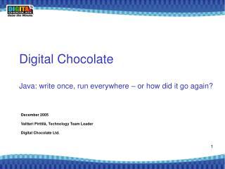Digital Chocolate Java: write once, run everywhere – or how did it go again?