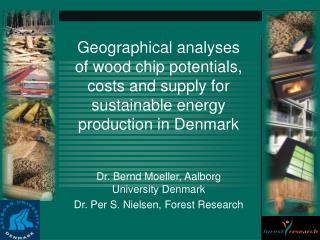 Dr. Bernd Moeller, Aalborg University Denmark Dr. Per S. Nielsen, Forest Research