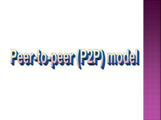 Peer-to-peer (P2P) model