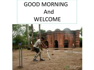 GOOD MORNING And WELCOME